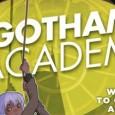 Book Jacket: Gotham City's most prestigious prep school is a very weird place. It's got a spooky campus, oddball teachers, and rich benefactors always dropping by…like that weirdo Bruce Wayne. […]